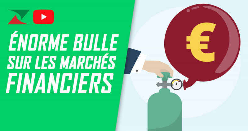 Énorme bulle sur les marchés financiers