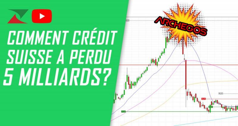 Comment Crédit Suisse a perdu 5 milliards (Archegos) ?